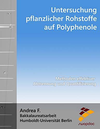 Untersuchung pflanzlicher Rohstoffe auf Polyphenole: Methoden effektiver Abtrennung und Quantifizierung