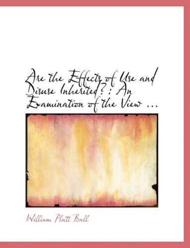 Are the Effects of Use and Disuse Inherited?: An Examination of the View ... (Large Print Edition)