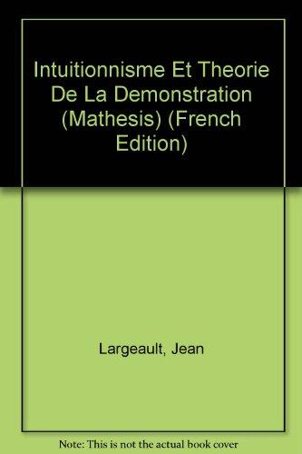 Intuitionisme et théorie de la démonstration: Textes de Bernays, Brouwer, Gentzen, Gödel, Hilbert, Kreisel, Weyl