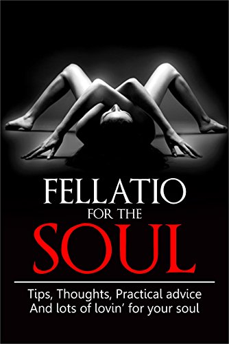 fellatio-for-the-soul-tips-thoughts-practical-advice-and-lots-of-loving-for-your-soul