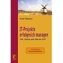 IT-Projekte erfolgreich managen: mit zahlreichen Übersichten und Umsetzungshilfen