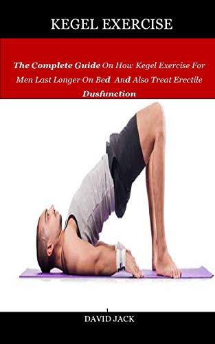 Kegel Exercise: The Complete Guide On How Kegel Exercise For Men Last Longer On Bed And Also Treat Erectile Dysfunction (English Edition) Kegel-system