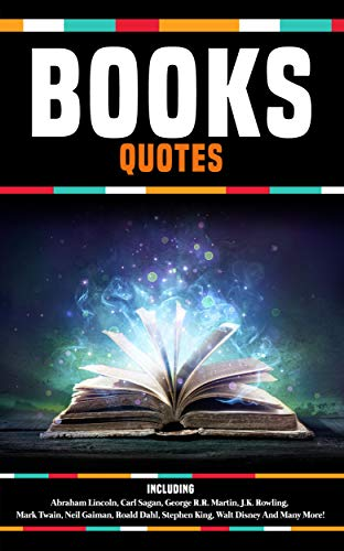 BOOKS Quotes - Abraham Lincoln, Carl Sagan, George R.R. Martin, J.K. Rowling, Mark Twain, Neil Gaiman, Roald Dahl, Stephen King, Walt Disney And Many More! (English Edition)