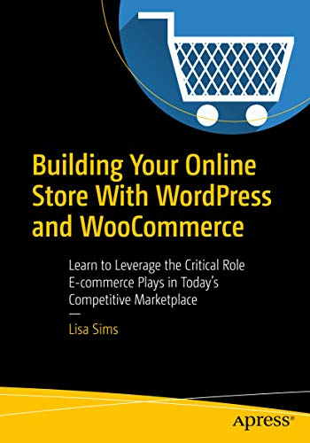 Building Your Online Store With WordPress and WooCommerce:  Learn to Leverage the Critical Role E-commerce Plays in Today's Competitive Marketplace (English Edition)
