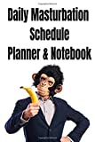 Daily Masturbation Schedule Planner & Notebook: May is National Masturbation Month, Appropriate Gift for the Holiday,Birthday,Christmas,Stocking Stuffer,Hilarious Gag,Prank,Joke