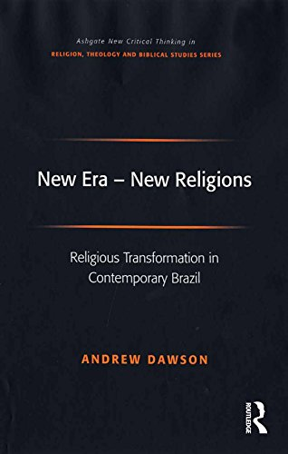 New Era - New Religions: Religious Transformation in Contemporary Brazil (Routledge New Critical Thinking in Religion, Theology and Biblical Studies) (English Edition)