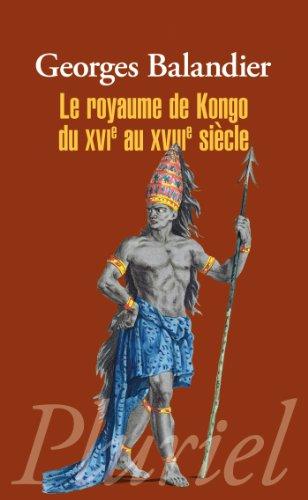 Le royaume de Kongo du XVIe au XVIIIe siècle par Georges Balandier