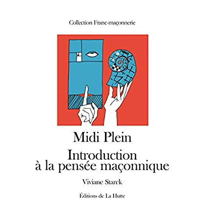 Midi Plein. Introduction à la pensée maçonnique (Franc-maçonnerie)