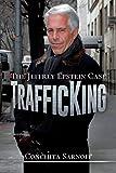 TrafficKing: The Jeffrey Epstein Case - Conchita Sarnoff