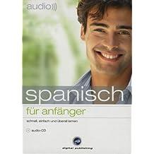 audio spanisch - für Anfänger: Schnell und unkompliziert eine neue Sprache lernen