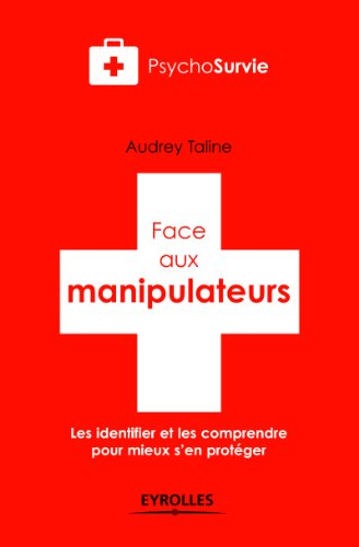 Face aux manipulateurs - Les identifier et les comprendre pour mieux s'en protéger par Audrey Taline