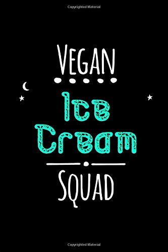 Vegan Ice Cream Squad Cute Organic Flavors Day Quote College Ruled Notebook: Blank Lined Journal