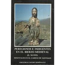 PEREGRINOS E INDIGENTES EN EL BIERZO MEDIEVAL (SIGLOS XI-XVI). HOSPITALES EN EL CAMINO DE SANTIAGO