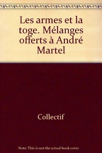 Les armes et la toge. Mélanges offerts à André Martel