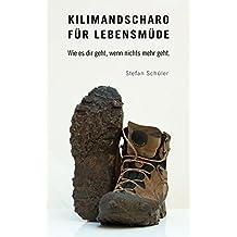 Kilimandscharo für Lebensmüde: Wie es dir geht, wenn nichts mehr geht.