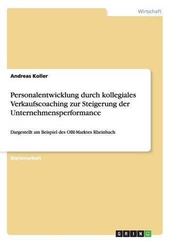 Personalentwicklung durch kollegiales Verkaufscoaching zur Steigerung der Unternehmensperformance: Dargestellt am Beispiel des OBI-Marktes Rheinbach