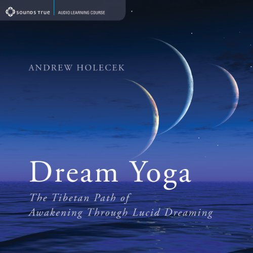 Dream Yoga: The Tibetan Path of Awakening Through Lucid Dreaming