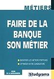 Telecharger Livres Faire de la banque son metier (PDF,EPUB,MOBI) gratuits en Francaise