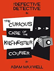 The Defective Detective : The Curious Case of the Kilchester Courier (English Edition)