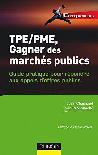 TPE-PME, gagner des marchés publics: Guide pratique pour répondre aux appels d'offres publics par Xavier Monmarché