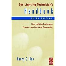 Set Lighting Technician's Handbook. Film Lighting Equipment, Practice, and Electrical Distribution: Film Lighting Equipment, Practice and Electrical Distribution