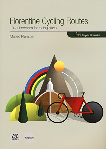 Florentine cycling routes. 19+1 itineraries for racing bikes por Matteo Pierattini