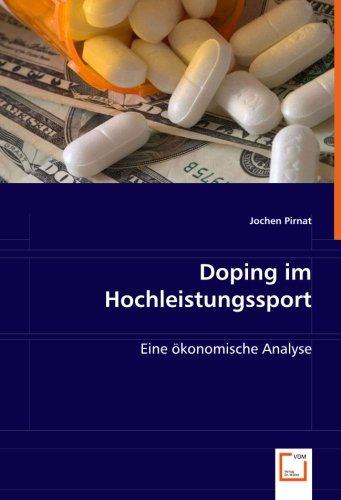 Doping im Hochleistungssport: Eine ökonomische Analyse