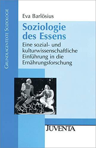 Soziologie des Essens: Eine sozial- und kulturwissenschaftliche Einführung in die Ernährungsforschung (Grundlagentexte Soziologie)