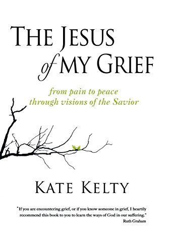 the-jesus-of-my-grief-from-pain-to-peace-through-visions-of-the-savior-by-kate-kelty-2014-06-26