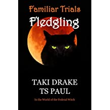 Familiar Trials - Fledgling: In the world of the Federal Witch (Familiar Magic Book 2) (English Edition)