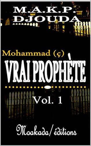 Couverture du livre Mohammad (ç), vrai Prophète, Vol 1