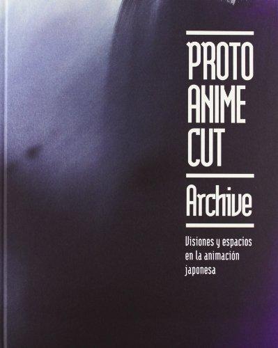Proto Anime Cut: Archive / Visiones y espacios en la animacion japonesa par  (Relié - Dec 3, 2012)
