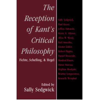 {THE RECEPTION OF KANT'S CRITICAL PHILOSOPHY: FICHTE, SCHELLING, AND HEGEL[ THE RECEPTION OF KANT'S CRITICAL PHILOSOPHY: FICHTE, SCHELLING, AND HEGEL ] BY SEDGWICK, SALLY ( AUTHOR )OCT-01-2008 PAPERBACK BY SEDGWICK, SALLY} [PAPERBACK]
