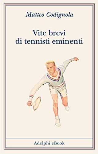 Vite brevi di tennisti eminenti (Italian Edition) por Matteo Codignola