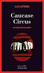 Caucase circus: La Trilogie du Caucase 1