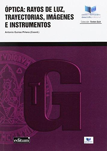 Óptica: Rayos de Luz, Trayectorias, Imágenes e Instrumentos por ANTONIO GUIRAO PIÑERA