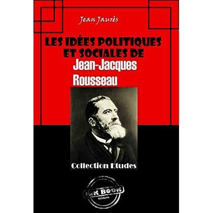 Les idées politiques et sociales de Jean-Jacques Rousseau: édition intégrale (Sociologie)