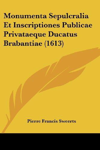 Monumenta Sepulcralia Et Inscriptiones Publicae Privataeque Ducatus Brabantiae (1613)