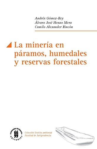 La minería en páramos, humedales y reservas forestales (Gestión ambiental, Facultad de Jurisprudencia nº 3) por Andrés Gómez-Rey