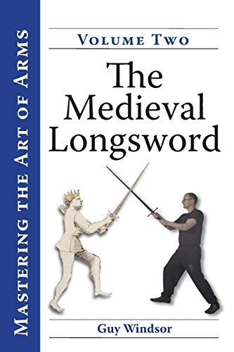 Mastering the Art of Arms, Volume 2: The Medieval Longsword por Guy Windsor