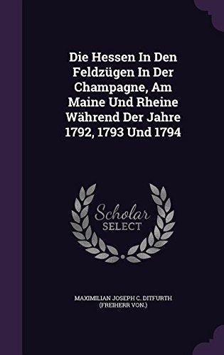 Die Hessen in Den Feldzugen in Der Champagne, Am Maine Und Rheine Wahrend Der Jahre 1792, 1793 Und 1794 (Jahr In Der Champagne)