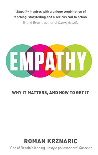 Empathy: Why It Matters, And How To Get It (English Edition)
