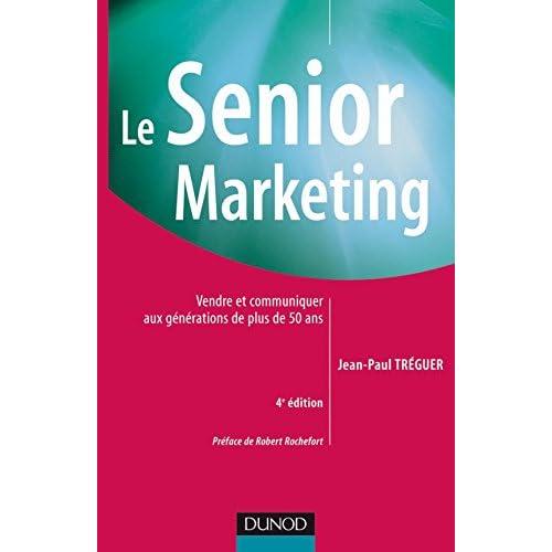 Le Senior marketing - 4ème édition - Vendre et communiquer aux générations de plus de 50 ans