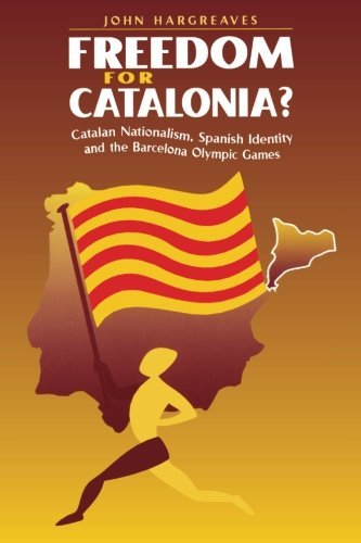 Freedom for Catalonia?: Catalan Nationalism, Spanish Identity and the Barcelona Olympic Games (Cambridge Cultural Social Scie) por John Hargreaves