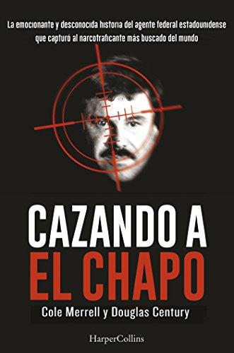 CAZANDO A EL CHAPO (HARPERCOLLINS) por COLE/DOUGLAS MERRELL/CENTURY