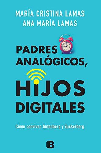 Padres analógicos, hijos digitales: Cómo conviven Gutemberg y Zuckerberg por Ana María Lamas