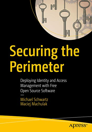 Securing the Perimeter: Deploying Identity and Access Management with Free Open Source Software (English Edition)