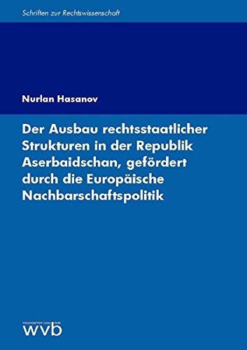 Der Ausbau rechtsstaatlicher Strukturen in der Republik Aserbaidschan, gefördert durch die Europäische Nachbarschaftspolitik (Schriften zur Rechtswissenschaft)
