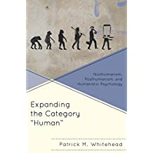 "Expanding the Category ""Human"": Nonhumanism, Posthumanism, and Humanistic Psychology"