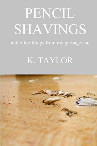 Taylor E K (Pencil Shavings - And Other Things from My Garbage Can)